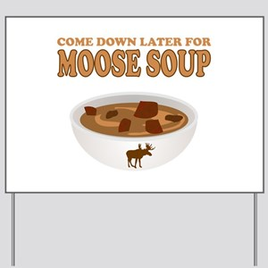 Come Have Moose Soup Yard Sign