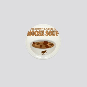 Come Have Moose Soup Mini Button