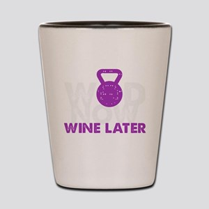 Wod Now Wine Later Shot Glass