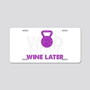 Wod Now Wine Later Aluminum License Plate