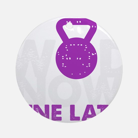 Wod Now Wine Later Round Ornament