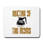 Nectar of the Moms Mousepad