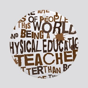 physicaleducationteacherbrown Round Ornament