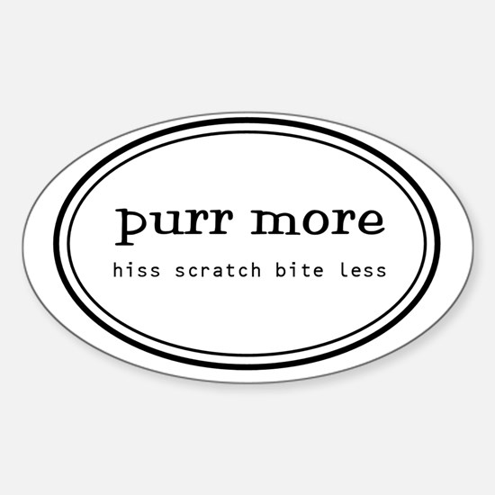 purr more scratch hiss bite less Sticker (Oval)