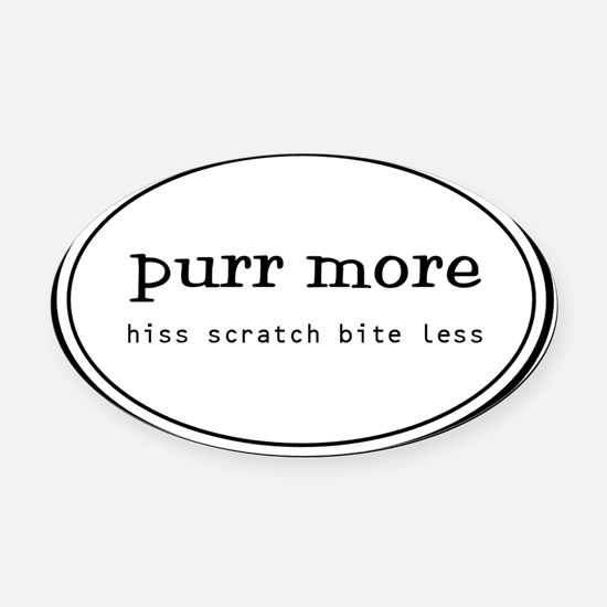 purr more scratch hiss bite less Oval Car Magnet