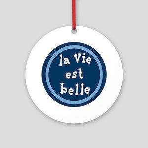 la_Via_est_Belle Round Ornament