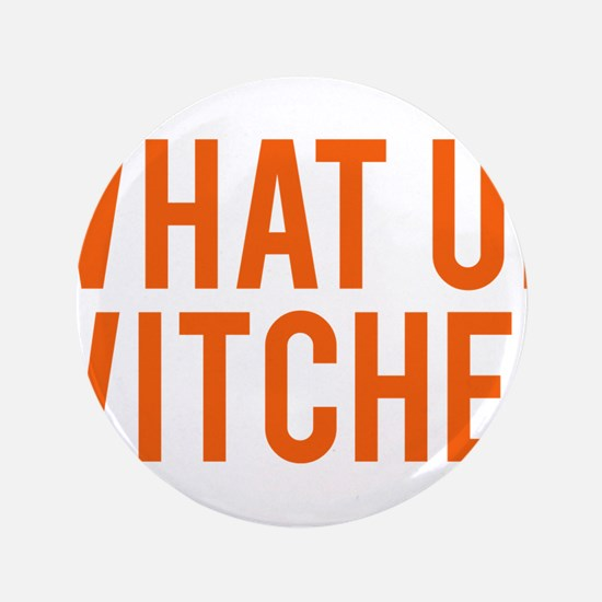 """What Up Witches Halloween 3.5"""" Button"""