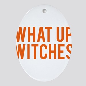 What Up Witches Halloween Oval Ornament