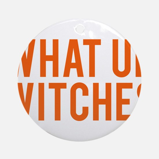 What Up Witches Halloween Round Ornament