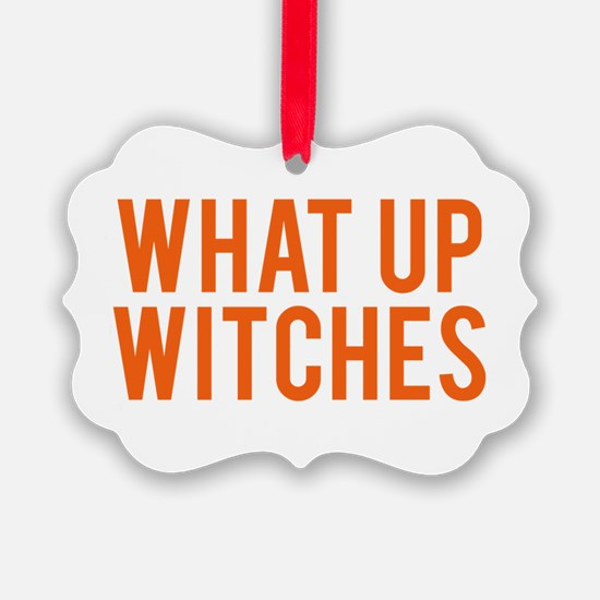 What Up Witches Halloween Ornament