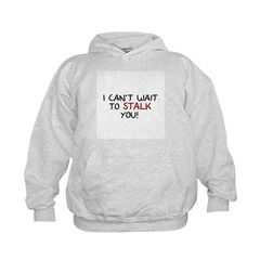 I Can't Wait to Stalk You! Hoodie