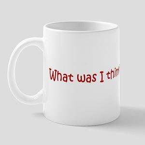 What was I thinkin Mug