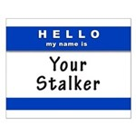 Hello My Name Is: Your Stalker Small Poster