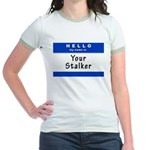 Hello My Name Is: Your Stalker Jr. Ringer T-Shirt
