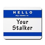 Hello My Name Is: Your Stalker Mousepad
