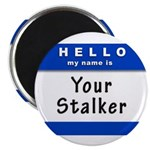 Hello My Name Is: Your Stalker Magnet