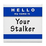 Hello My Name Is: Your Stalker Tile Coaster