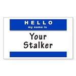 Hello My Name Is: Your Stalker Sticker (Rectangula