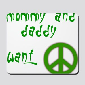 mommy  daddy want peace Mousepad