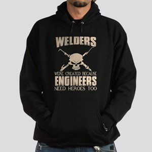 WELDERS WERE CREATED BECAUSE ENGINEERS Sweatshirt
