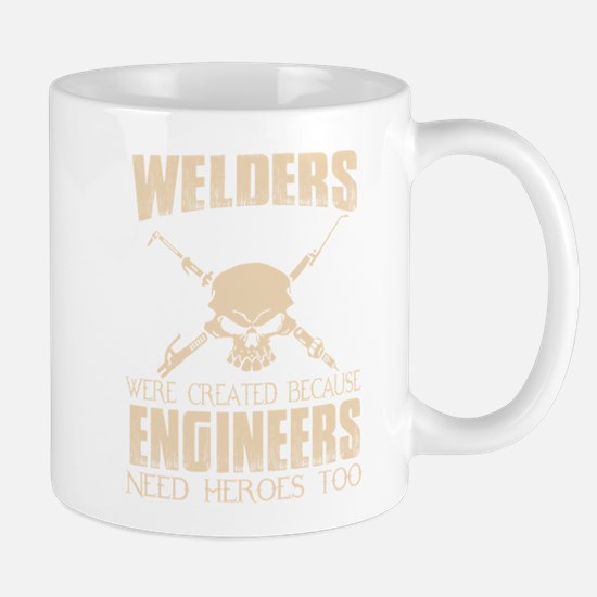 WELDERS WERE CREATED BECAUSE ENGINEERS NEED H Mugs