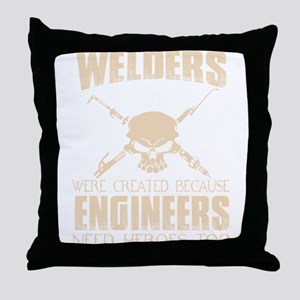WELDERS WERE CREATED BECAUSE ENGINEER Throw Pillow
