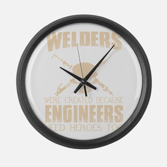 WELDERS WERE CREATED BECAUSE ENGI Large Wall Clock