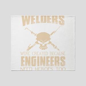 WELDERS WERE CREATED BECAUSE ENGINEE Throw Blanket