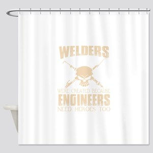 WELDERS WERE CREATED BECAUSE ENGINE Shower Curtain