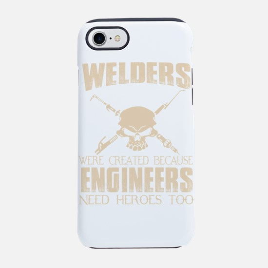 WELDERS WERE CREATED BECAUSE E iPhone 7 Tough Case