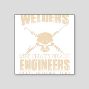 WELDERS WERE CREATED BECAUSE ENGINEERS NEE Sticker