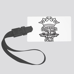 queens are born in june Large Luggage Tag