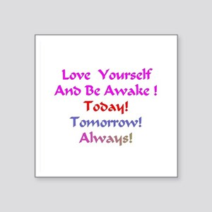 "LoveYourselfand BeAwakeXXX Square Sticker 3"" x 3"""