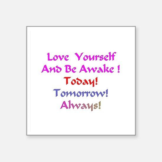 "LoveYourselfand BeAwakeXXX Square Sticker 3"" x 3"""