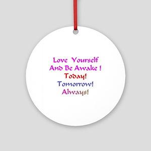 LoveYourselfand BeAwakeXXX Round Ornament