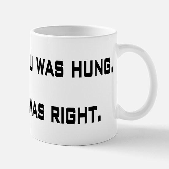 They said you was hung Mug