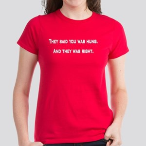 They said you was hung Women's Dark T-Shirt