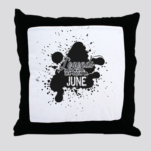 LEGENDS ARE BORN IN JUNE Throw Pillow