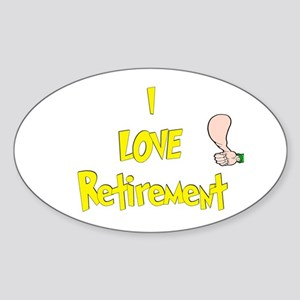 I Love Retirement.:-) Oval Sticker