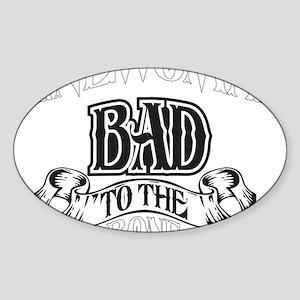 bad to the bone 2 Sticker (Oval)