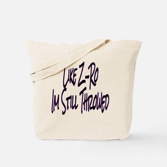 like z-ro im still throwed Tote Bag