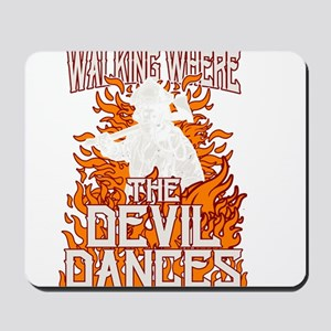 Walking Where The Devil Dances Mousepad