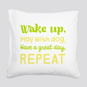 Wake Up Play With Dog Have A Square Canvas Pillow
