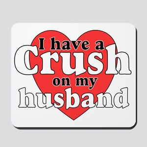 Crush on husband Mousepad