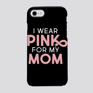 I Wear Pink For My Mom iPhone 7 Tough Case