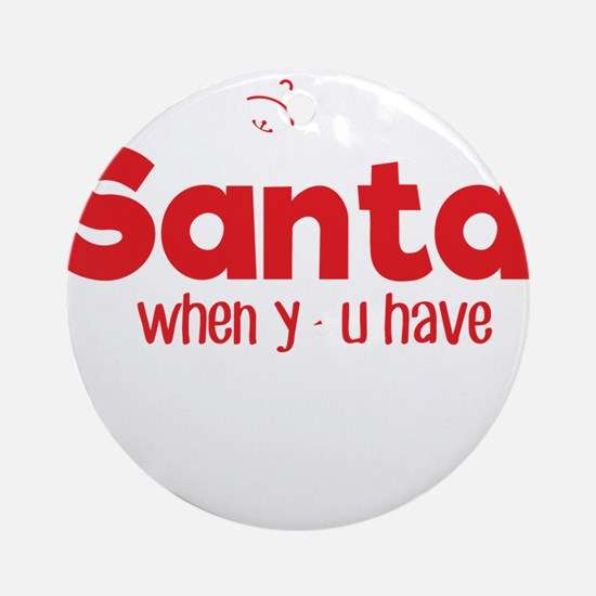 Uncle Who Need Santa Christmas T-Sh Round Ornament