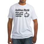 Coffee First, Then Your Bullshit Fitted T-Shirt