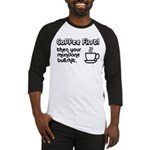 Coffee First, Then Your Bullshit Baseball Jersey
