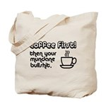 Coffee First, Then Your Bullshit Tote Bag