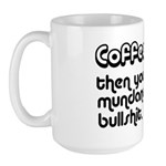 Coffee First, Then Your Bullshit Large Mug
